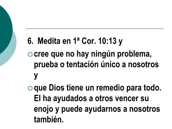 6.  Medita en 1ª Cor. 10:13 y