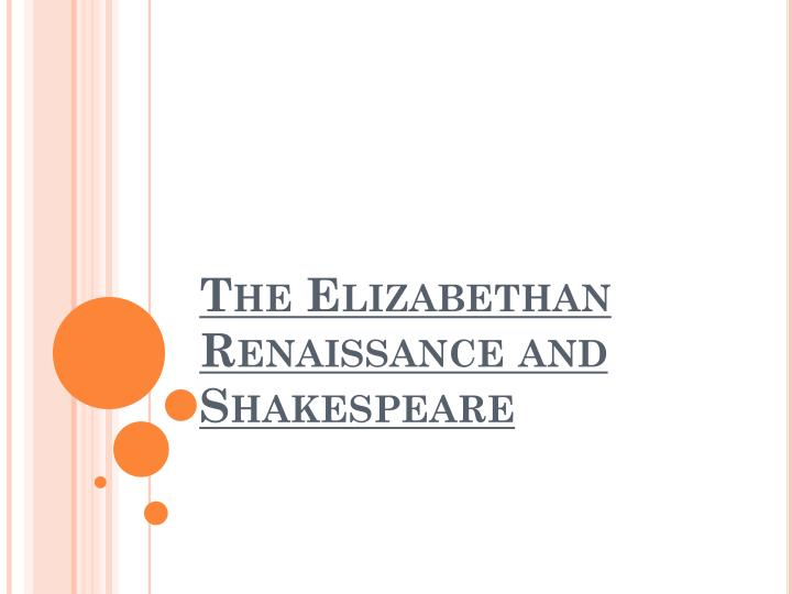 The elizabethan renaissance and shakespeare