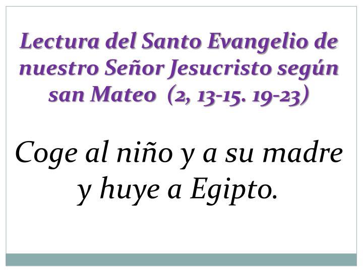 Lectura del Santo Evangelio de nuestro SeñorJesucristo según san Mateo (2, 13-15. 19-23)