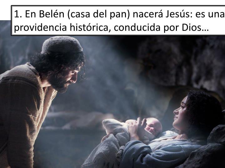 1. En Belén (casa del pan) nacerá Jesús: es una providencia histórica, conducida