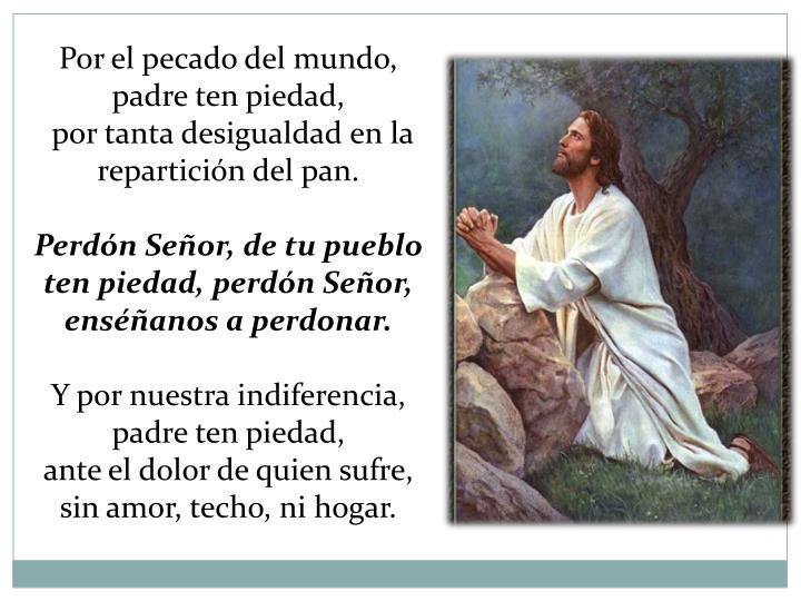Por el pecado del mundo, padre ten piedad,