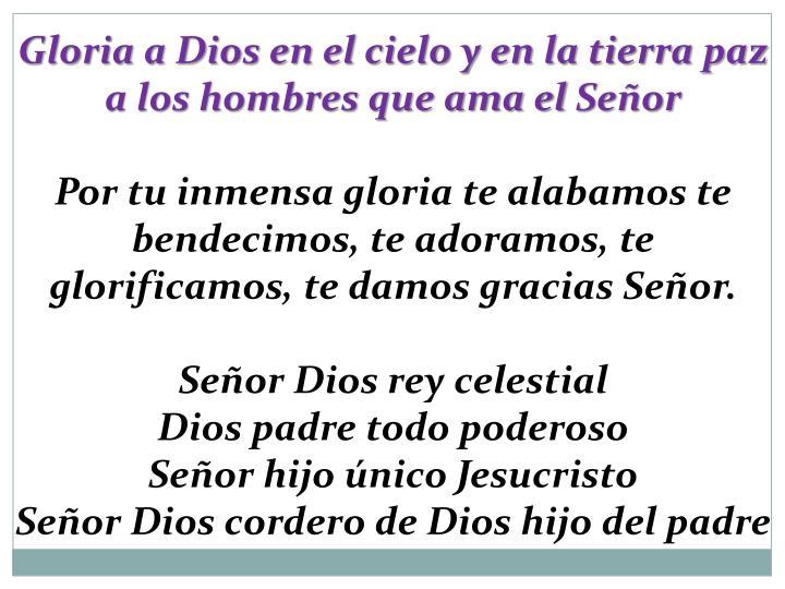 Gloria a Dios en el cielo y en la tierra paz a los hombres que ama el