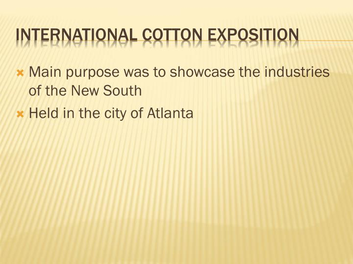 Main purpose was to showcase the industries of the New South