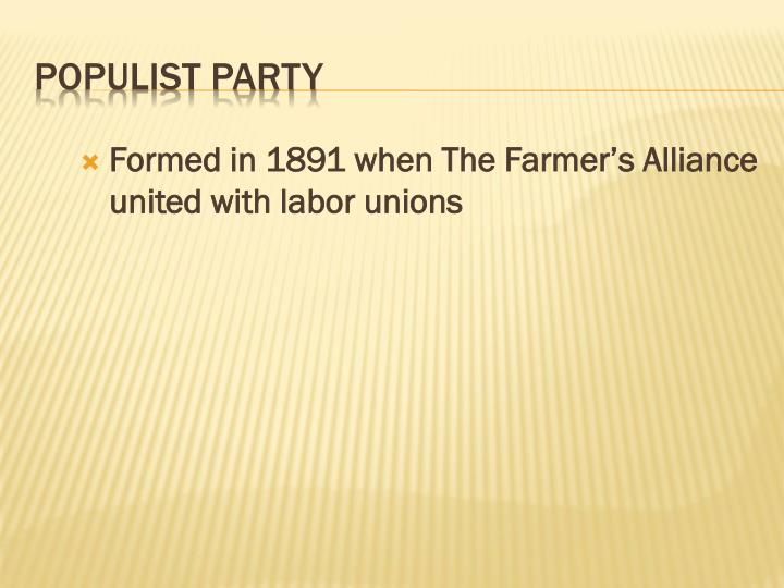 Formed in 1891 when The Farmer's Alliance united with labor unions
