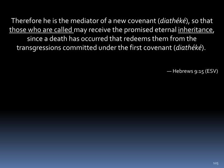 Therefore he is the mediator of a new covenant (