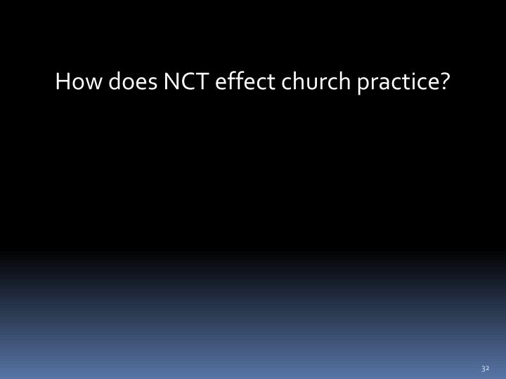 How does NCT effect church practice?