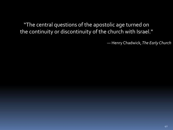 """The central questions of the apostolic age turned on"