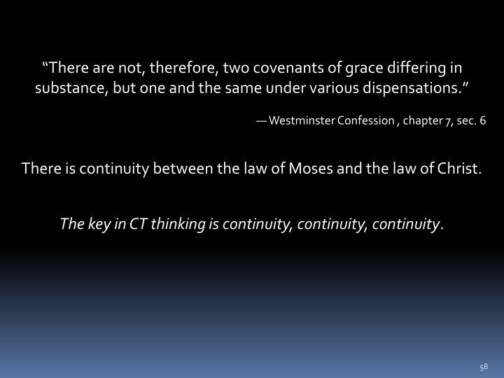 """There are not, therefore, two covenants of grace differing in substance, but one and the same under various dispensations."""