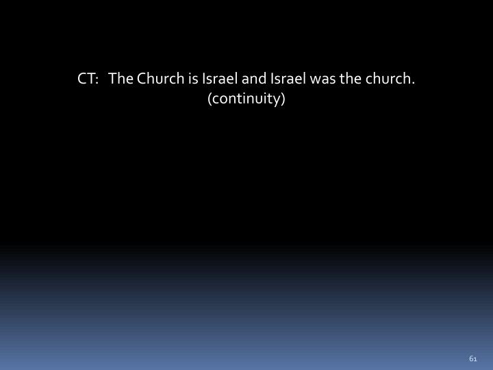 CT:   The Church is Israel and Israel was the church.