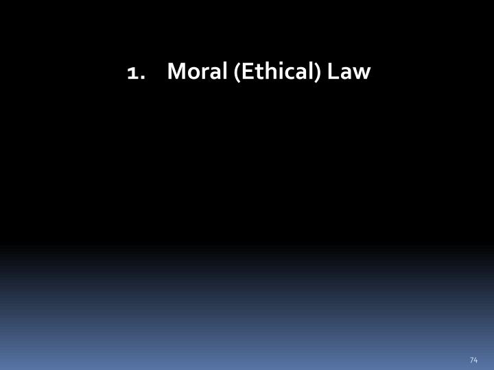 1.    Moral (Ethical) Law