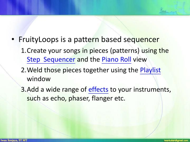 FruityLoops is a pattern based sequencer