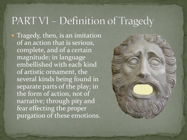 PART VI – Definition of Tragedy
