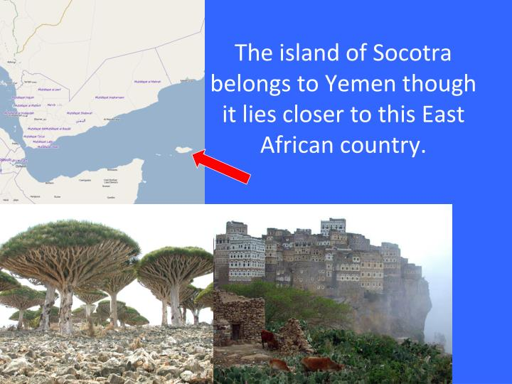 The island of Socotra belongs to Yemen though it lies closer to this East African country.