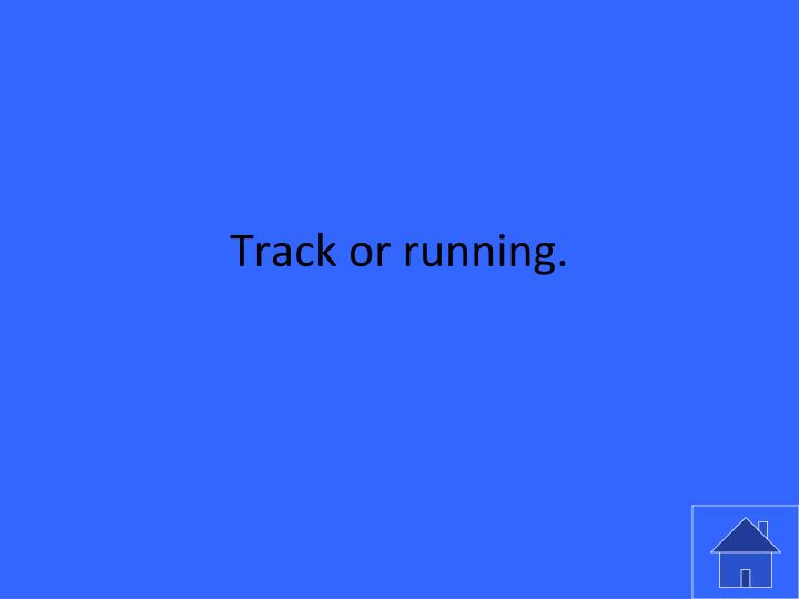 Track or running.