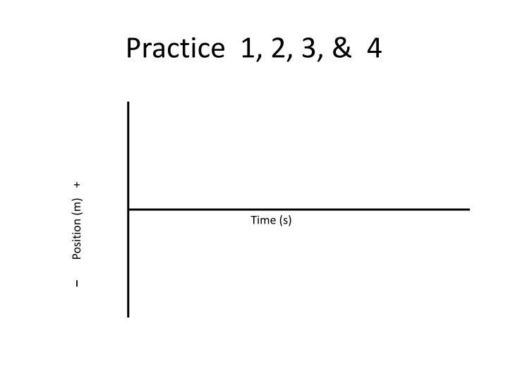Practice  1, 2, 3, &  4
