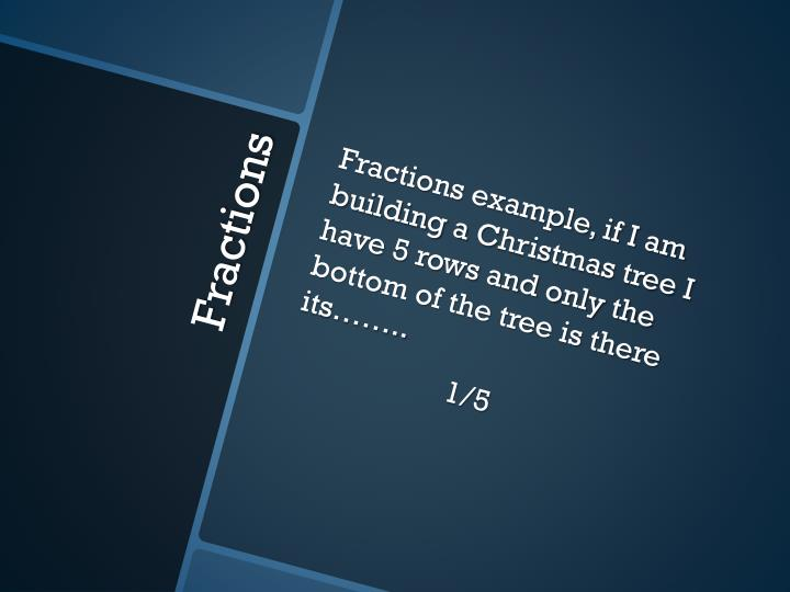 Fractions example, if I am building a
