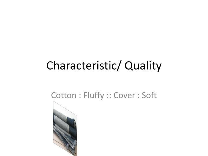 Characteristic/ Quality