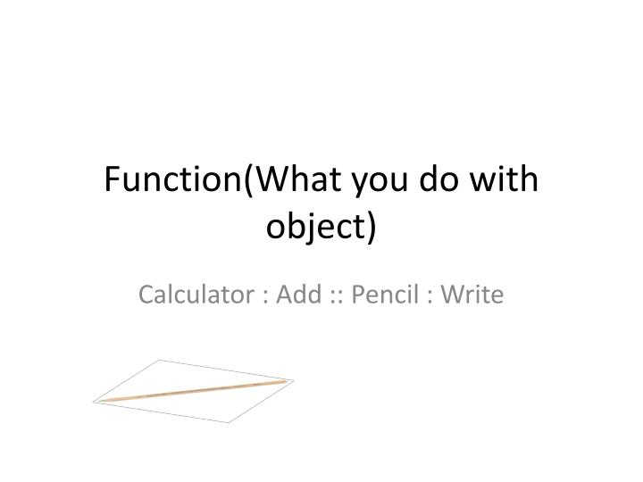 Function(What you do with object)