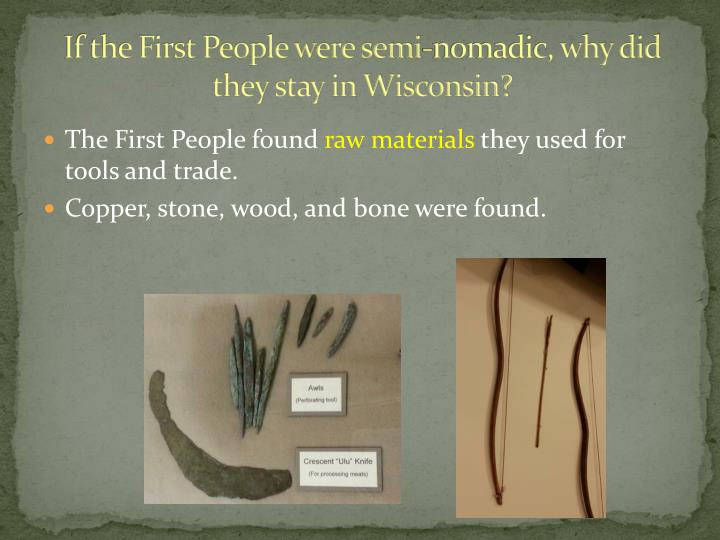 If the First People were semi-nomadic, why did they stay in Wisconsin?