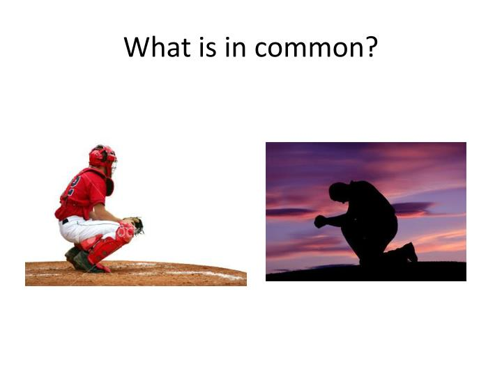 What is in common
