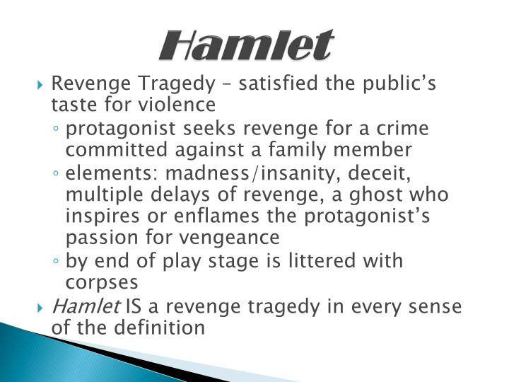 revenge tragedy hamlet 1 introduction in elizabethan england the genre of the revenge tragedy was very popular many plays of this kind by several different playwrights, including william shakespeare, were written and staged in the 16th and 17th centuries the success of the genre was not only due to it.