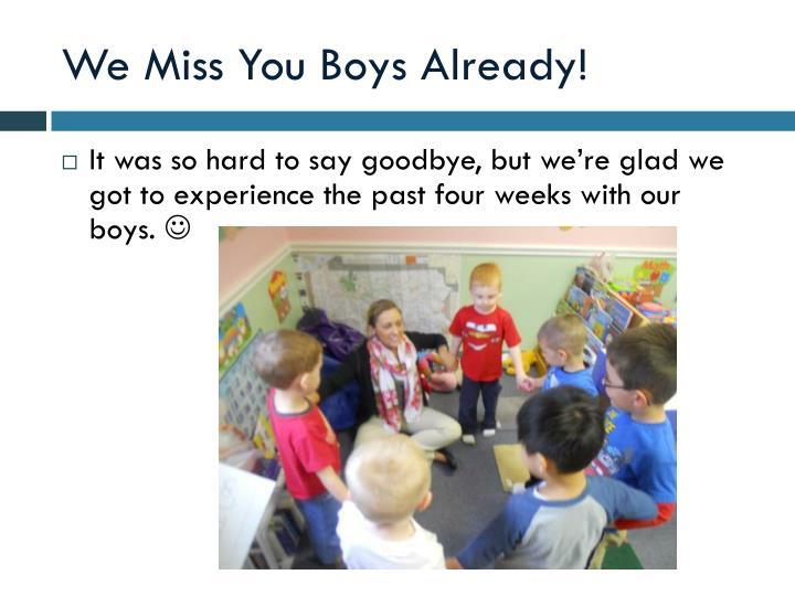 We Miss You Boys Already!