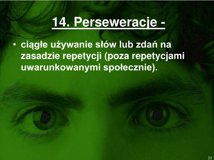 14. Perseweracje