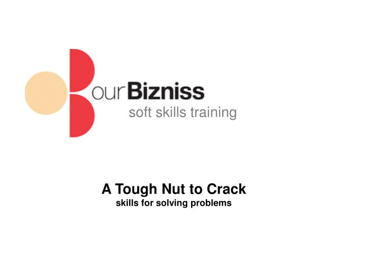 A tough nut to crack skills for solving problems