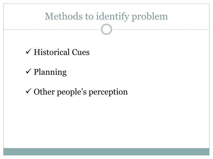 Methods to identify problem