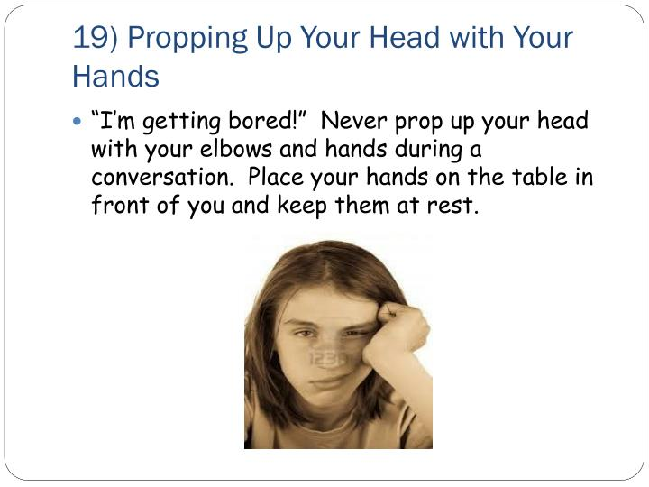 19) Propping Up Your Head with Your Hands