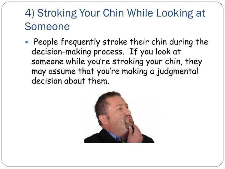 4) Stroking Your Chin While Looking at Someone