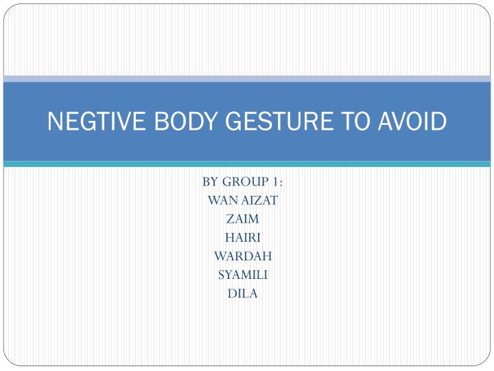 Negtive body gesture to avoid