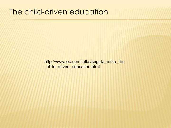 The child-driven education