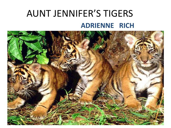 aunt jennifers tigers by adrienne What is the meaning behind the poem aunt jennifer's tigers by adrienne rich follow 3 adrienne rich's aunt jennifer's tigers aunt jennifer's tigers by adrienne rich.