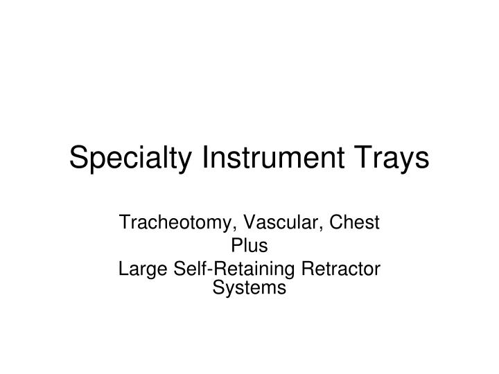 Specialty instrument trays