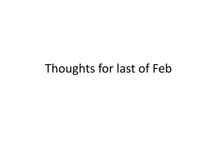 Thoughts for last of feb