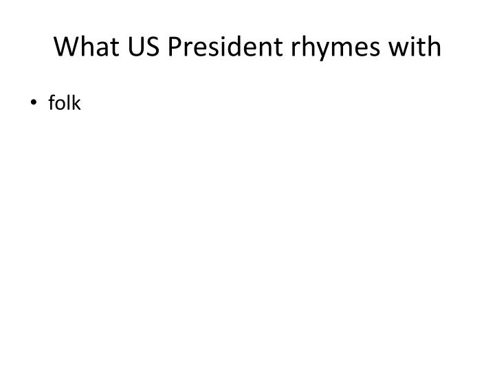 What us president rhymes with