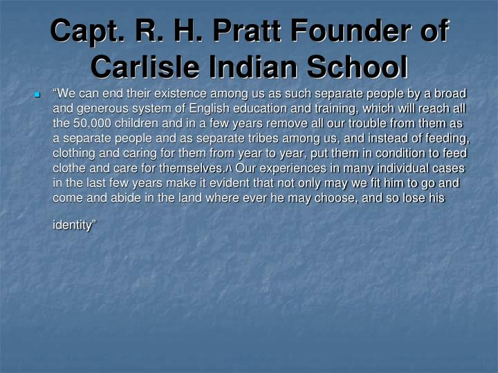 Capt. R. H. Pratt Founder of Carlisle Indian School