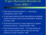 o que racioc nio baseado em casos rbc
