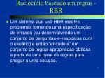 racioc nio baseado em regras rbr