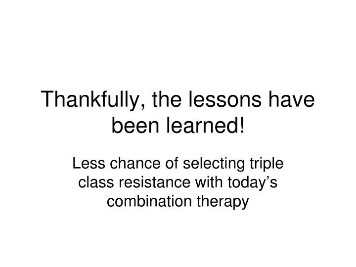 Thankfully, the lessons have been learned!