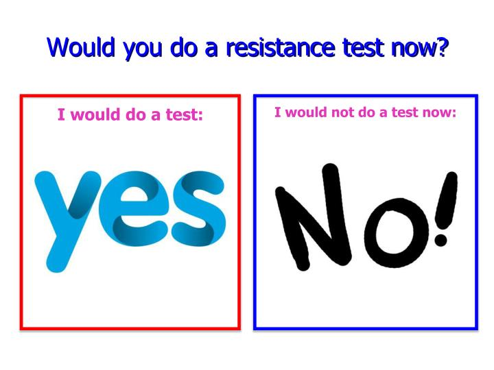 Would you do a resistance test now?