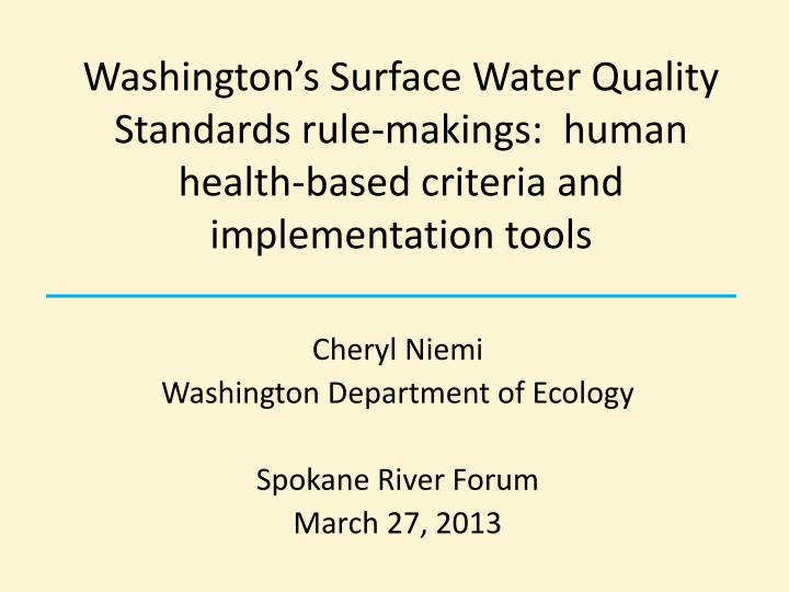 Washington's Surface Water Quality Standards rule-makings:  human health-based criteria and implem...