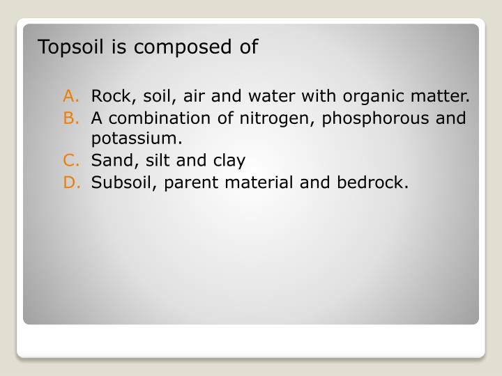 Topsoil is composed of