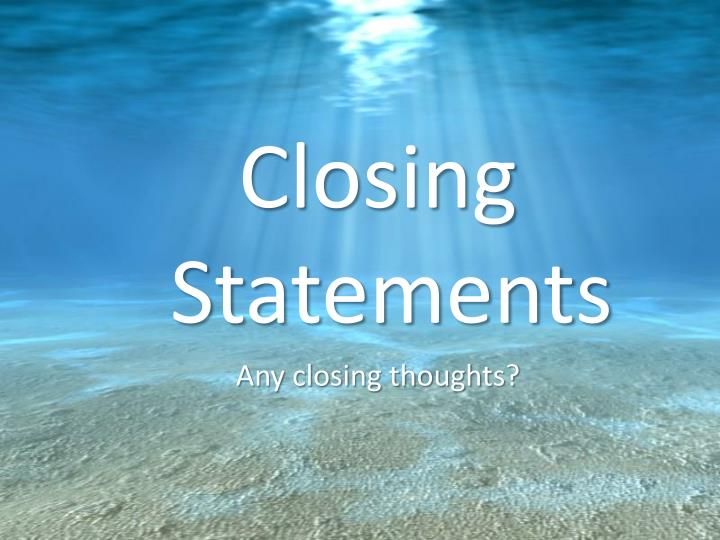 Closing Statements