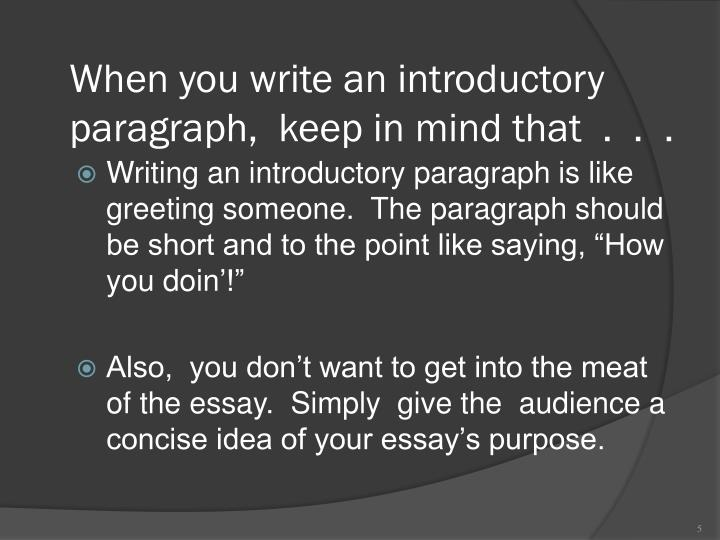 When you write an introductory paragraph,  keep in mind that  .  .  .