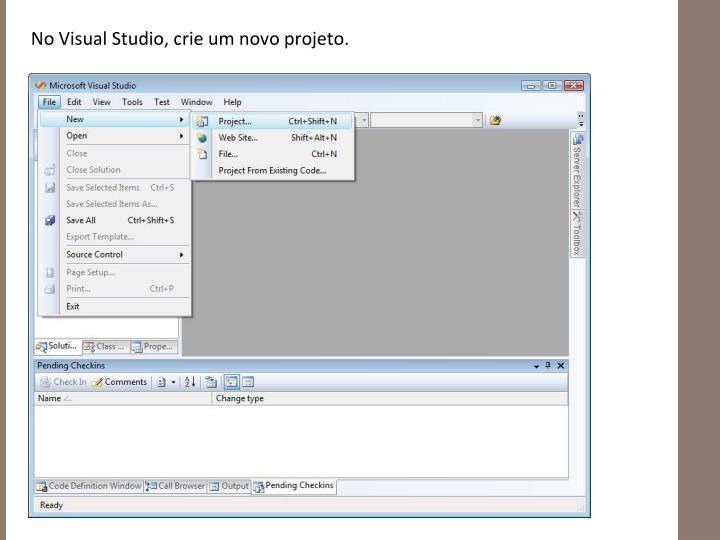 No Visual Studio, crie um novo projeto.