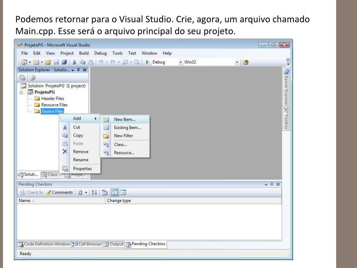 Podemos retornar para o Visual Studio. Crie, agora, um arquivo chamado Main.cpp. Esse será o arquivo principal do seu projeto.