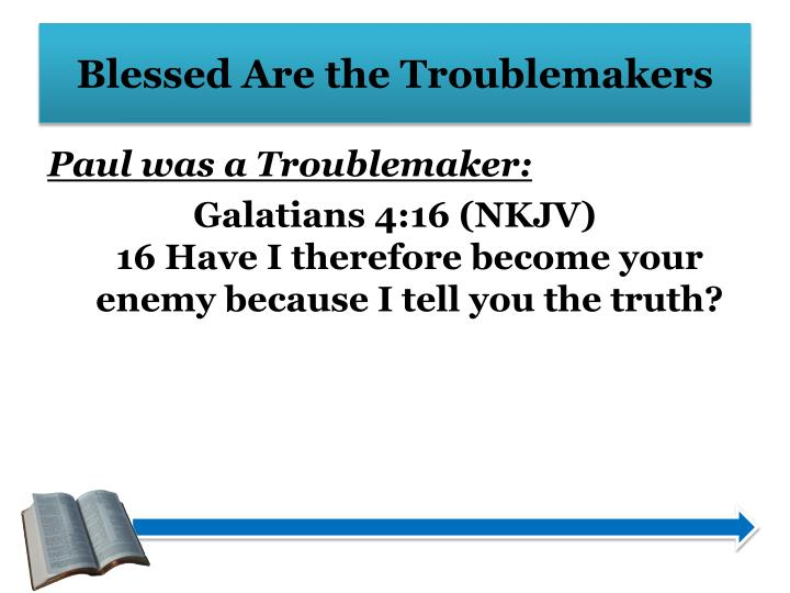 Blessed Are the Troublemakers