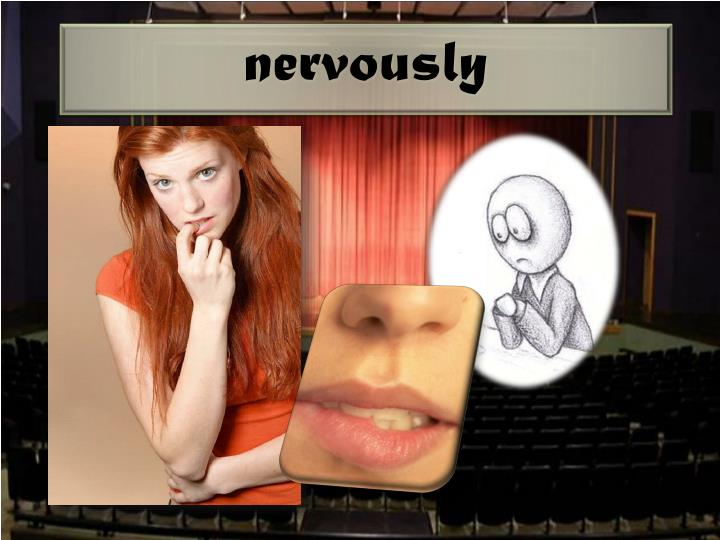 nervously